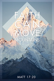 Faith Can Move Mountains Matthew 17:20 Posters