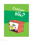Green Eggs Would You Collection II - Could You in a Box (green) Posters by Theodor (Dr. Seuss) Geisel
