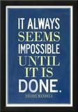 It Always Seems Impossible Until It Is Done Nelson Mandela Prints