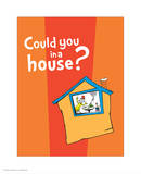 Green Eggs Would You Collection IV - Could You in a House (orange) Poster by Theodor (Dr. Seuss) Geisel
