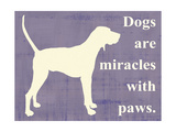 Dogs are Miracles with Paws Art by  Vision Studio