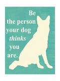 Be the Person Your Dog Thinks U Are Poster by  Vision Studio