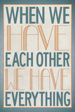 When We Have Each Other We Have Everything Poster Poster