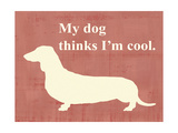 My Dog Thinks I'm Cool Posters by  Vision Studio