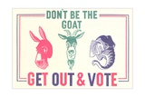 Don't Be the Goat, Vote Lámina giclée