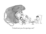 """I should warn you, I'm expecting a call."" - New Yorker Cartoon Premium Giclee Print by Edward Steed"