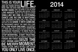 This Is Your Life - Black Motivational 2014 Calendar Poster Prints