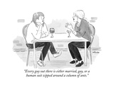 """""""Every guy out there is either married, gay, or a human suit zipped around…"""" - New Yorker Cartoon Premium Giclee Print by Emily Flake"""