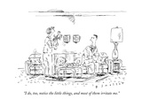 """""""I do, too, notice the little things, and most of them irritate me."""" - New Yorker Cartoon Premium Giclee Print by Barbara Smaller"""