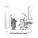 """The wealth gap is easy to explain—I merely work one billion times harder …"" - Cartoon Premium Giclee Print by Tom Toro"