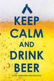 Keep Calm & Drink Beer Posters