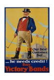He Needs Credit! Buy Victory Bonds Poster Giclee Print by Malcolm Gibson