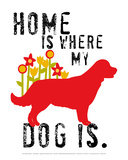 Home Is Where My Dog Is Art by Ginger Oliphant