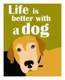 Life is Better with a Dog Posters by Ginger Oliphant