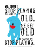 Don't Stop Playing Posters par Ginger Oliphant