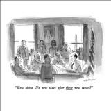 """How about 'No new taxes after these new taxes'?"" - New Yorker Cartoon Stretched Canvas Print by James Stevenson"
