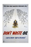 Don't Waste Oil - Not a Drop - Not a Splash Poster Giclee Print