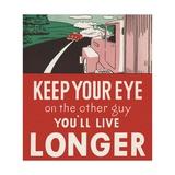 Keep Your Eye on the Other Guy, You'll Live Longer Digitálně vytištěná reprodukce