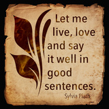 Let Me Live - Sylvia Plath Classic Quote Prints by Jeanne Stevenson