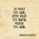 Do What You Can - Theodore Roosevelt Classic Quote Art by Jeanne Stevenson
