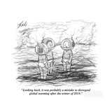 """Looking back, it was probably a mistake to disregard global warming after…"" - New Yorker Cartoon Premium Giclee Print by Tom Toro"