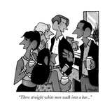 """Three straight white men walk into a bar..."" - New Yorker Cartoon Premium Giclee Print by William Haefeli"