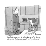 """""""So this is what you do when I pretend to leave, then come back unexpected…"""" - New Yorker Cartoon Premium Giclee Print by Peter C. Vey"""