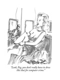 """Look, Peg, you don't really have to dress like that for computer crime."" - New Yorker Cartoon Premium Giclee Print by Michael Crawford"