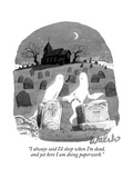 """I always said I'd sleep when I'm dead, and yet here I am doing paperwork. - New Yorker Cartoon Premium Giclee Print by Liam Walsh"