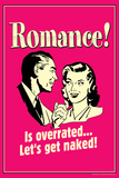 Romance Is Overrated Let's Get Naked Funny Retro Poster Posters by  Retrospoofs