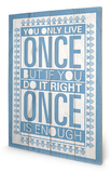 You Only Live Once Wood Sign Znak drewniany autor Sarah Winter