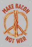 Make Bacon Not War Tin Sign Plechová cedule