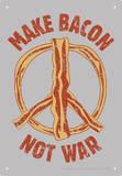 Make Bacon Not War Tin Sign Tin Sign