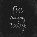 Be Amazing Today! Affiches par Evangeline Taylor
