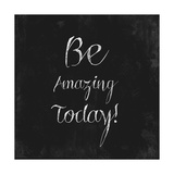 Be Amazing Today! Giclee Print by Evangeline Taylor