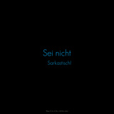 Don't Be Sarcastic! Sei Nicht Sarkastisch! Photographic Print by  Cazeba