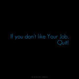 If You Don't Like Your Job, Quit! Photographic Print by Leon Le Baron