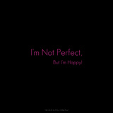 I'm Not Perfect, But I'm Happy! Photographic Print by  Cazeba