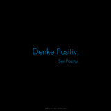 Think Positive, Be Positive! Denke Positiv, Sei Positiv. Photographic Print by  Cazeba