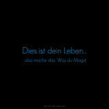This Is Your Life, So… Do What You Love. Dies Ist Dein Leben… also Mache Das, Was Du Magst. Photographic Print by  Cazeba
