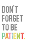 Don't Forget to be Patient Prints by Rebecca Peragine