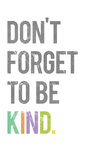 Don't Forget to be Kind Affiches par Rebecca Peragine