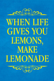 When Life Gives You Lemons Make Lemonade Prints
