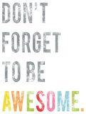 Don't Forget to Be Awesome Lámina por Rebecca Peragine