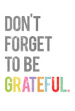 Don't Forget to be Grateful Prints by Rebecca Peragine