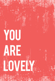 You Are Lovely Prints by Rebecca Peragine