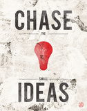 Chase the Small Ideas Affiches par Rebecca Peragine