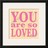 You Are So Loved Posters by Louise Carey