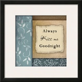 Always Kiss Me Goodnight Posters by Jennifer Pugh