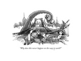 """Why does this never happen on the way to (UNDERLINE) work"" - New Yorker Cartoon Giclee Print by Corey Pandolph"